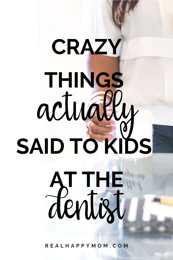 Crazy Things Actually Said to Kids at the Dentist