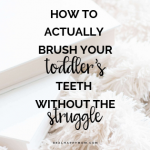 How to Actually Brush Your Toddler's Teeth Without the Struggle