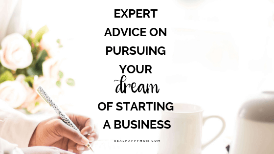 Expert Advice on Pursuing Your Dream of Starting a Business