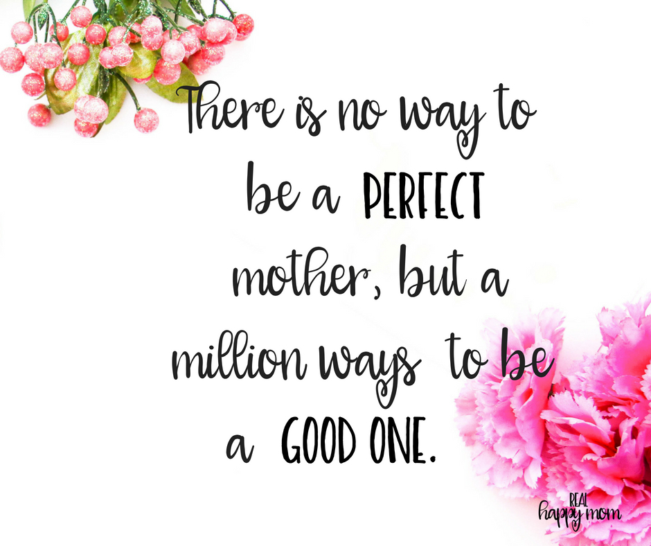 There is no way to be a perfect mother, but a million ways to be a good one. Inspirational quotes for women moms, mom quotes