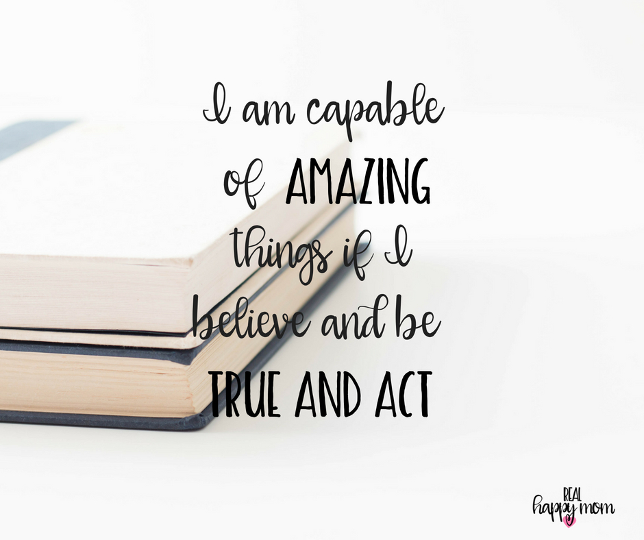 I am capable of amazing things if I believe and be true and act. Inspirational quotes for women moms, mom quotes