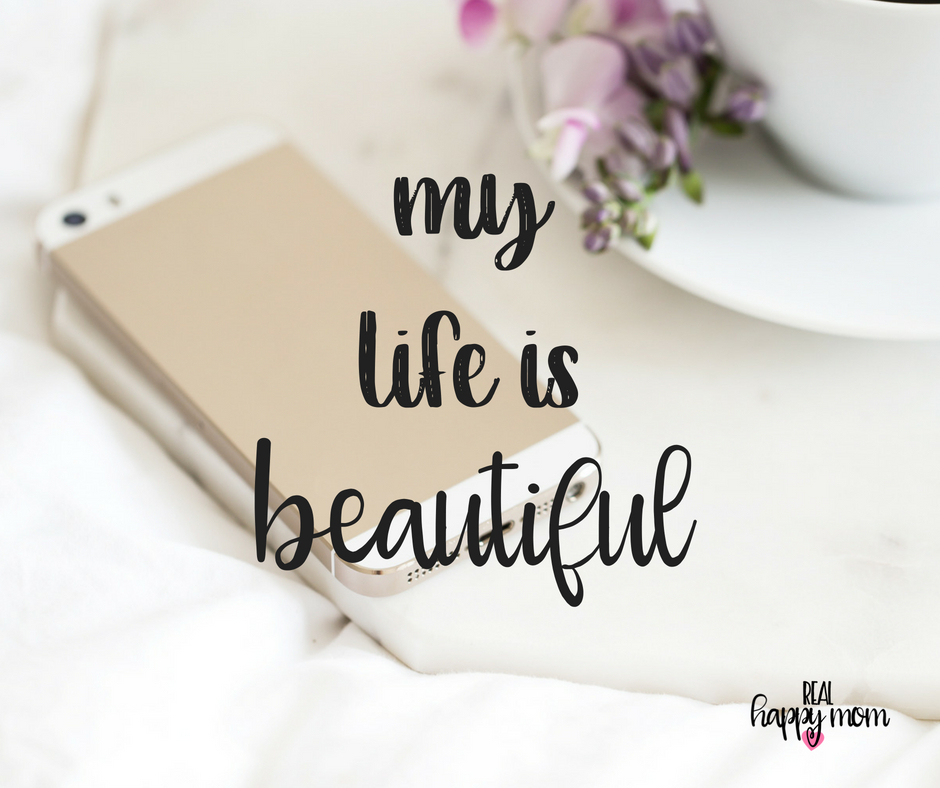 My life is beautiful. Inspirational quotes for women moms, mom quotes