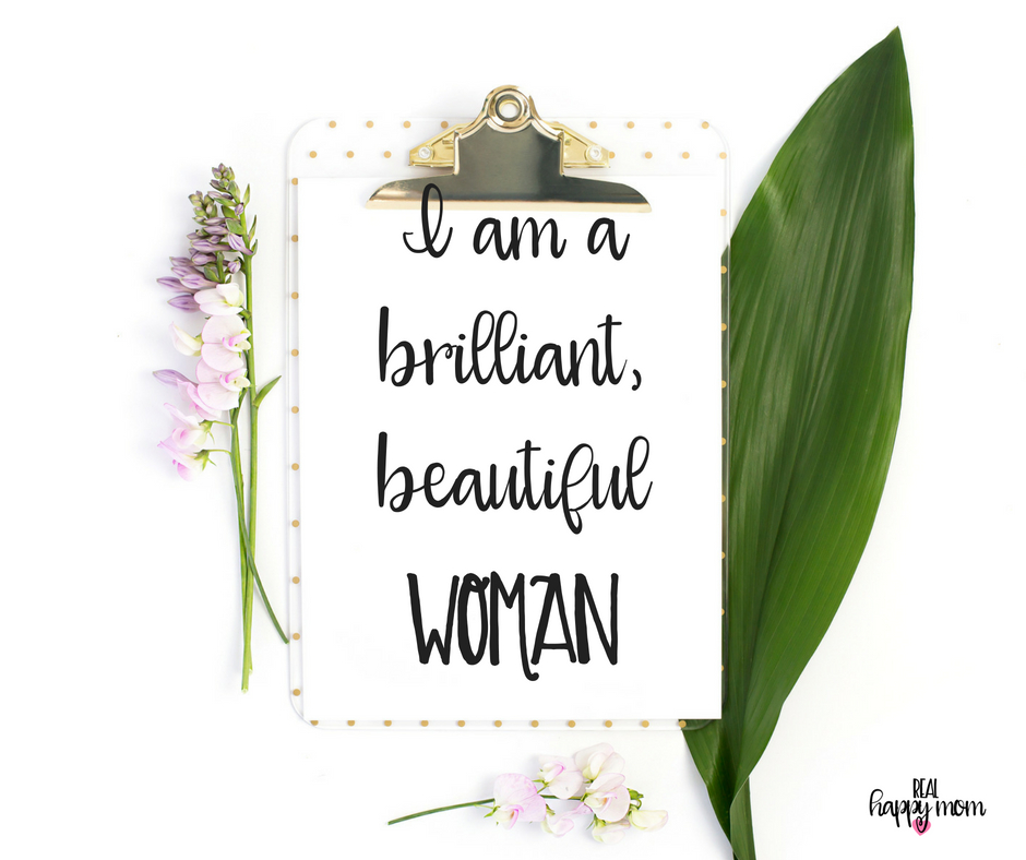 I am a brilliant, beautiful woman. Inspirational quotes for women moms, mom quotes
