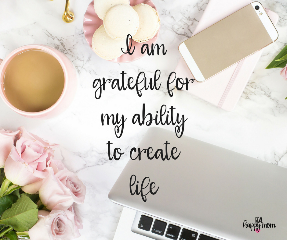 I am grateful for my ability to create life. Inspirational quotes for women moms, mom quotes
