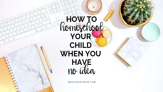 How to Homeschool Your Child When You Have No Idea