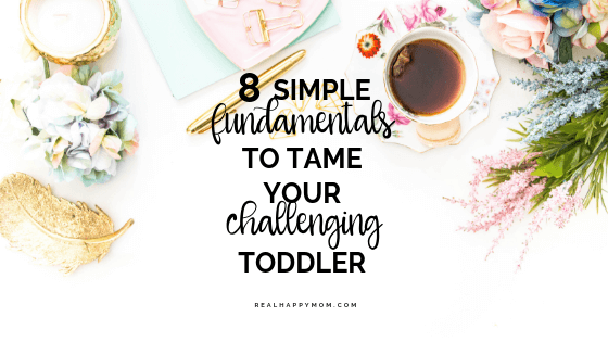 8 Simple Fundamentals to Tame Your Challenging Toddler