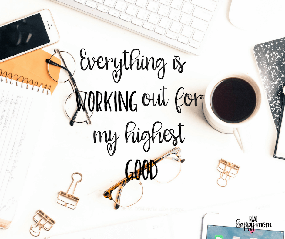 Sensational Quotes for Busy Moms You Need to See - Everything is working out for my highest good.