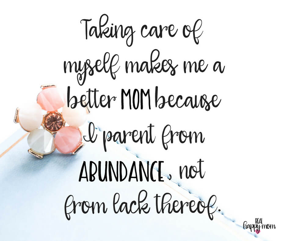 Sensational Quotes for Busy Moms You Need to See - Taking care of myself makes me a better mom because I parent from abundance, not from lack thereof.