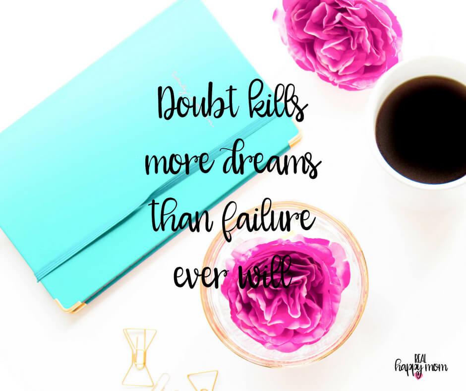 Sensational Quotes for Busy Moms You Need to See - Doubt kills more dreams than failure ever will.