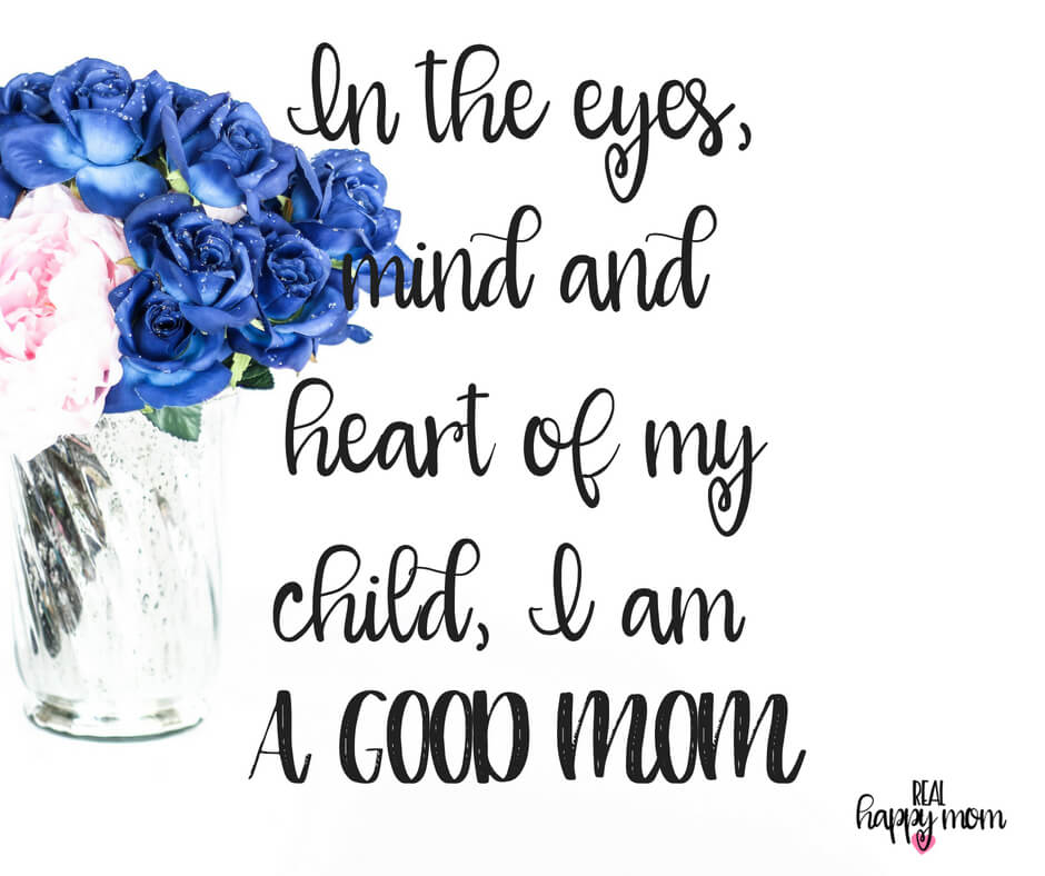 Sensational Quotes for Busy Moms You Need to See - In the eyes, mind and heart of my child, I am a good mom.