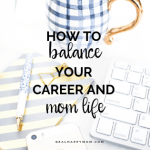 How to Balance Your Career and Mom Life