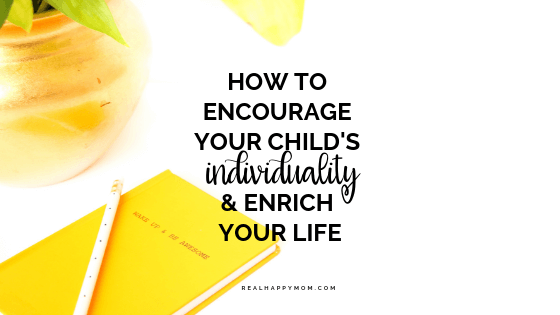 How to Encourage Your Child's Individuality and Enrich Your Life