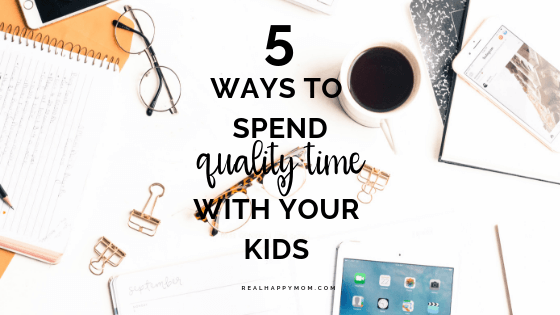 5 Ways to Spend Quality Time with Your Kids