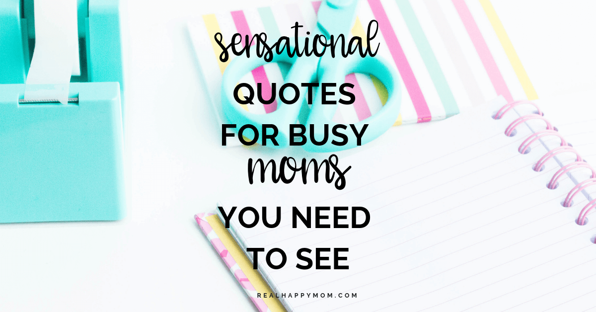 Sensational Quotes for Busy Moms You Need to See - Real ...