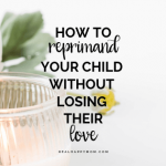 How to Reprimand Your Child Without Losing Their Love