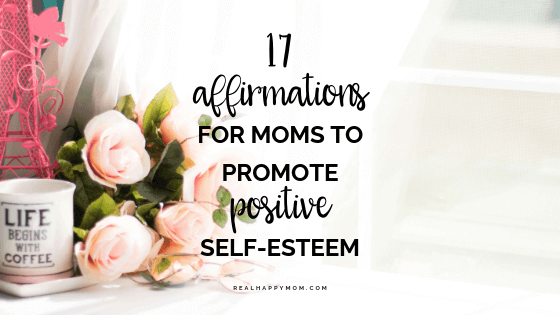 17 Affirmations for Moms to Promote Positive Self-Estee