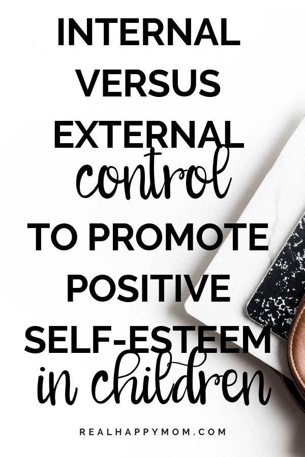 Internal Versus External Control to Promote Positive Self-Esteem in Children 1