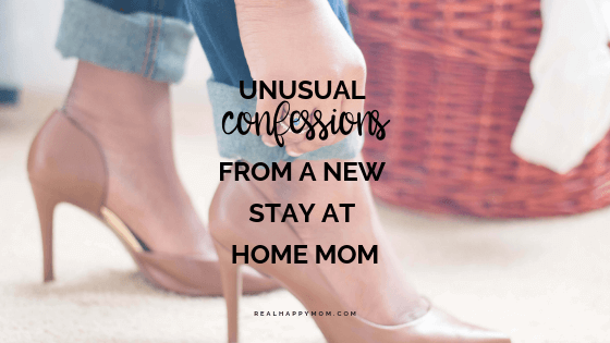 Unusual Confessions From a New Stay at Home Mom