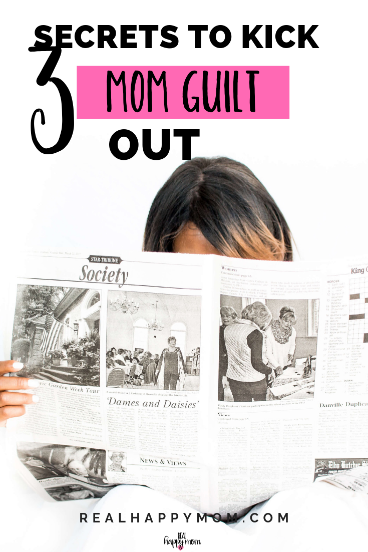 Mom guilt among mothers is as common as a belly button. But this doesn't mean it has to ruin your day! Learn the secrets to kicking mom guilt out! #realhappymom #momguilt