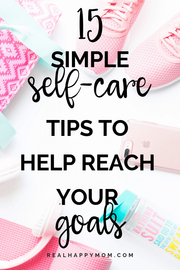 If you want to reach your goals, self-care belongs on the top of your to-do list. Check out these simple self care tips to help you reach your goals. #realhappymom #selfcare