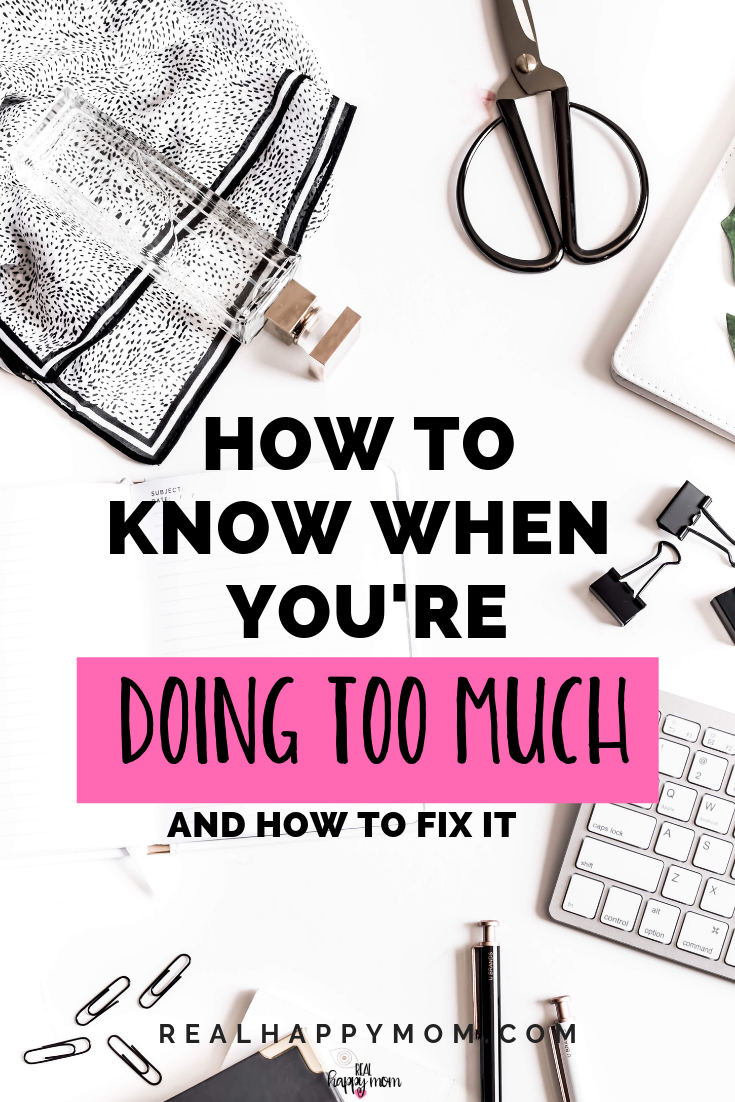 How to Know You Are Doing Too Much and How to Fix it
