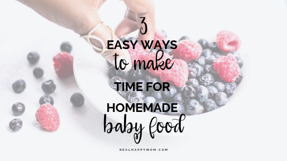 3 Easy Ways to Make Time for Homemade Baby Food