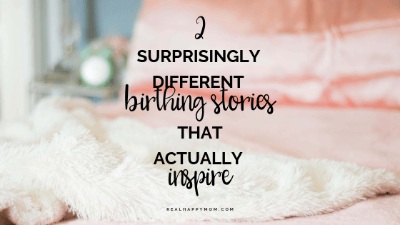 2 Surprisingly Different Birthing Stories That Actually Inspire