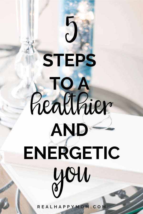 5 Steps to a Healthier and Energetic You 1