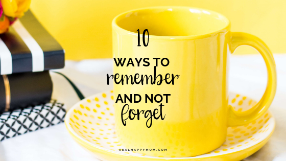 10 Ways to Remember and Not Forget