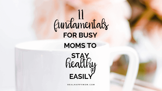 11 Fundamentals For Busy Moms to Stay Healthy Easily