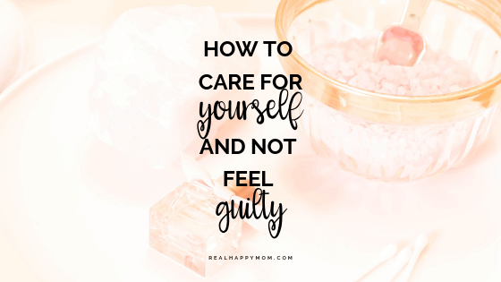 how to care for yourself without feeling guilty