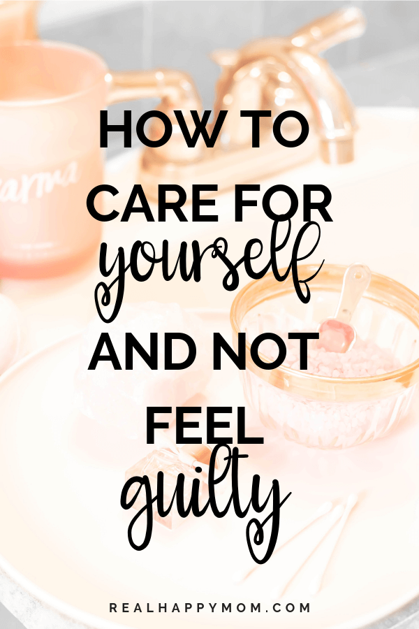 How to Care for Yourself and Not Feel Guilty 1