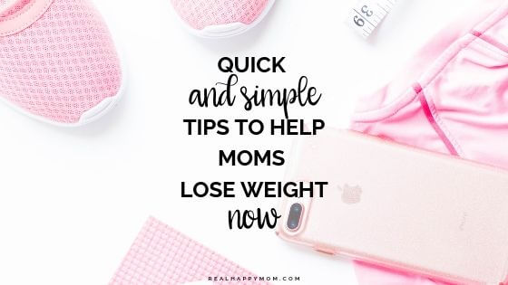 Quick & Simple Tips to Help Moms Lose Weight Now