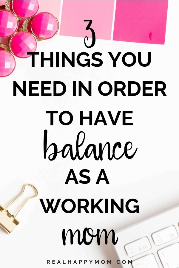 3 Things You Need in Order to Have Balance as a Working Mom 1