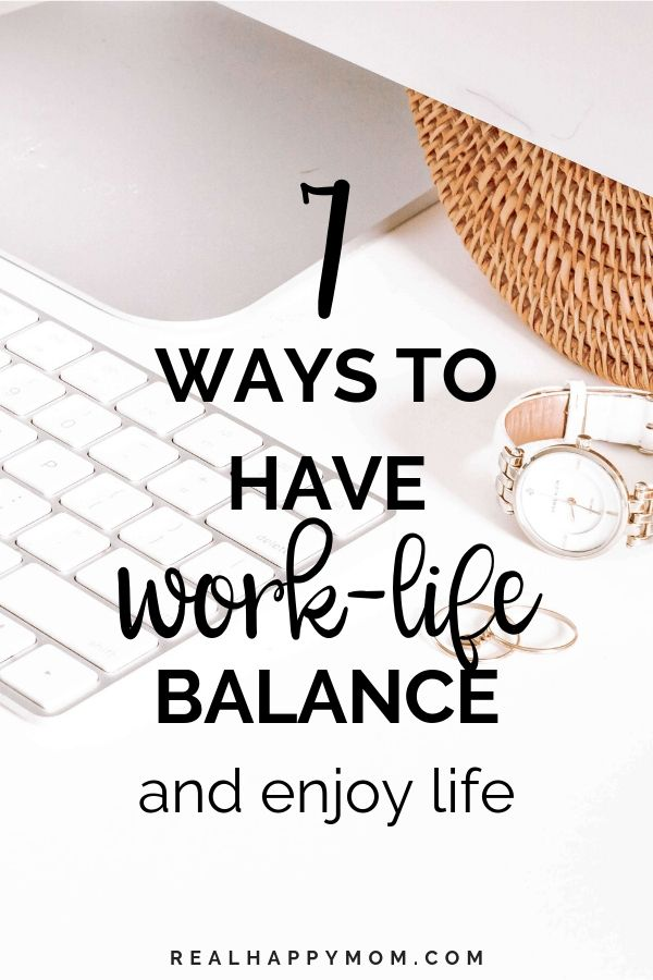 7 Ways to Have Work-Life Balance and Enjoy Life