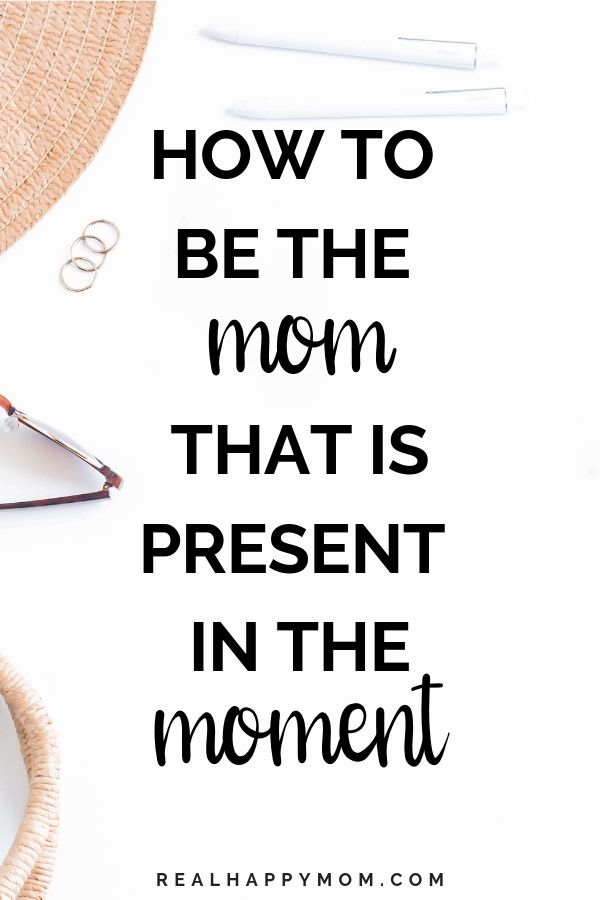 How To Be The Mom That Is Present In The Moment