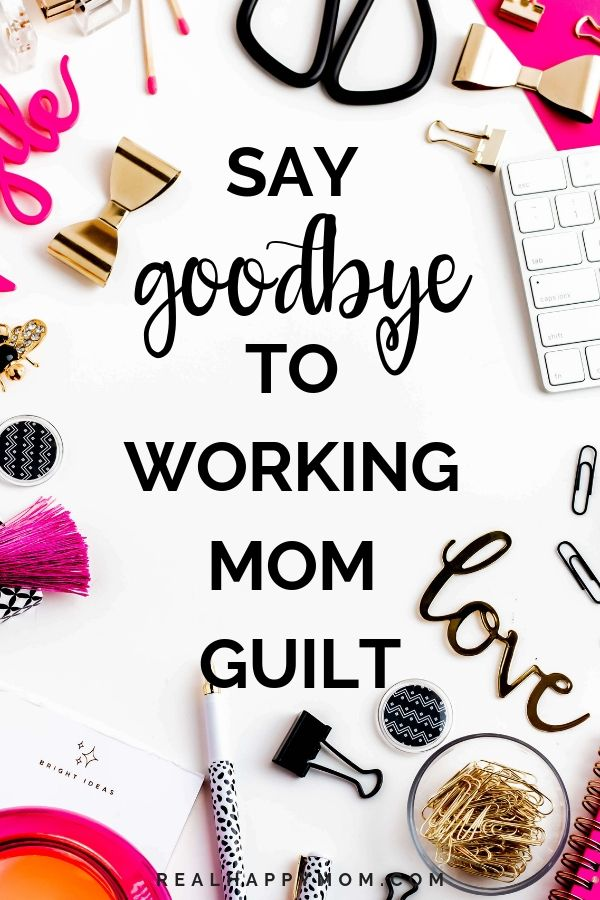 Say Goodbye to Working Mom Guilt 1