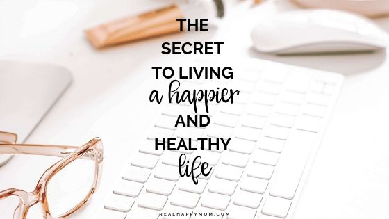 The Secret to Living a Happier and Healthy Life