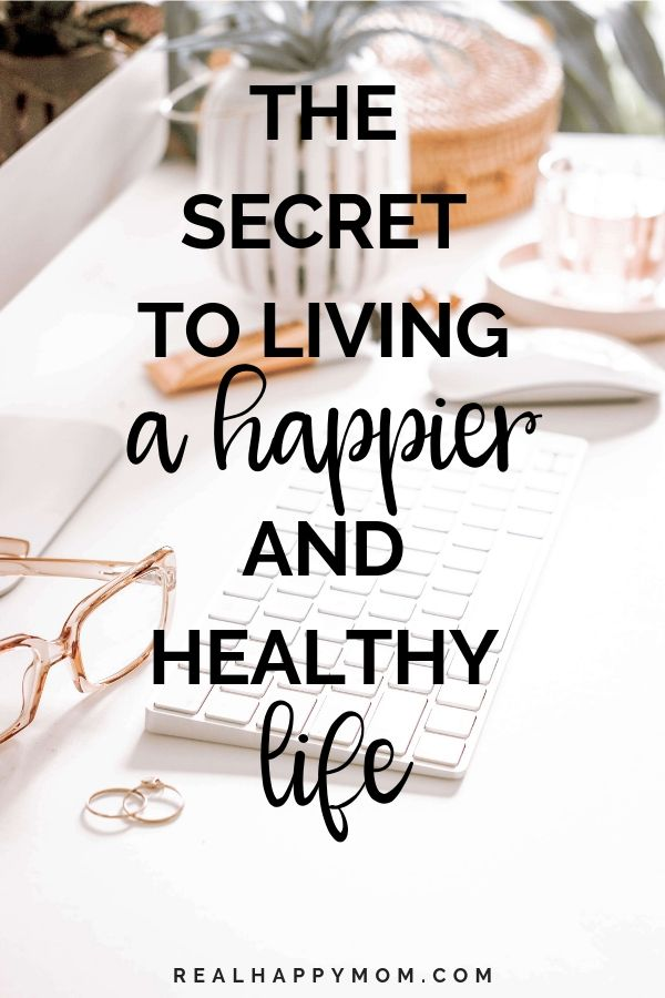 The Secret to Living a Happier and Healthy Life 1