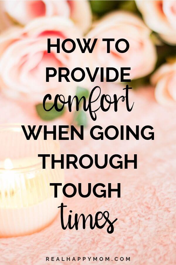 How to Provide Comfort When Going Through Tough Times