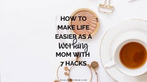 How to Make Life Easier as a Working Mom with 7 Hacks
