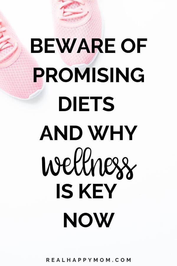Beware of Promising Diets and Why Wellness is Key Now 1