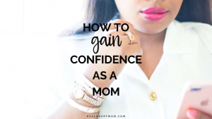How to Gain Confidence as a Mom