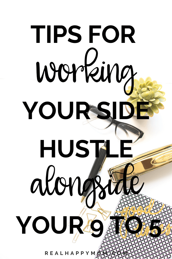 Tips for Working Your Side Hustle Alongside Your 9 to 5 1
