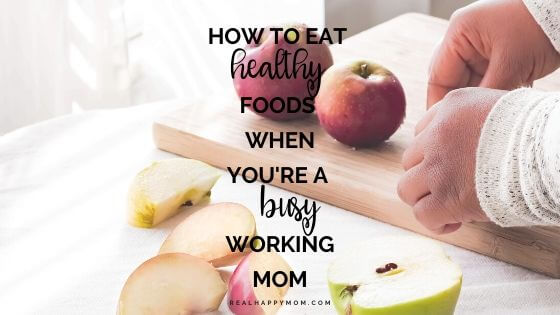 How To Eat Healthy Foods When You're A Busy Working Mom