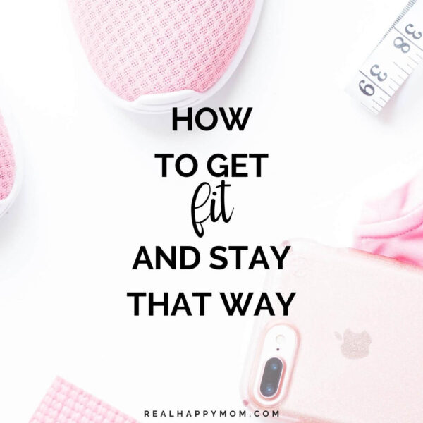 How to Get Fit and Stay That Way