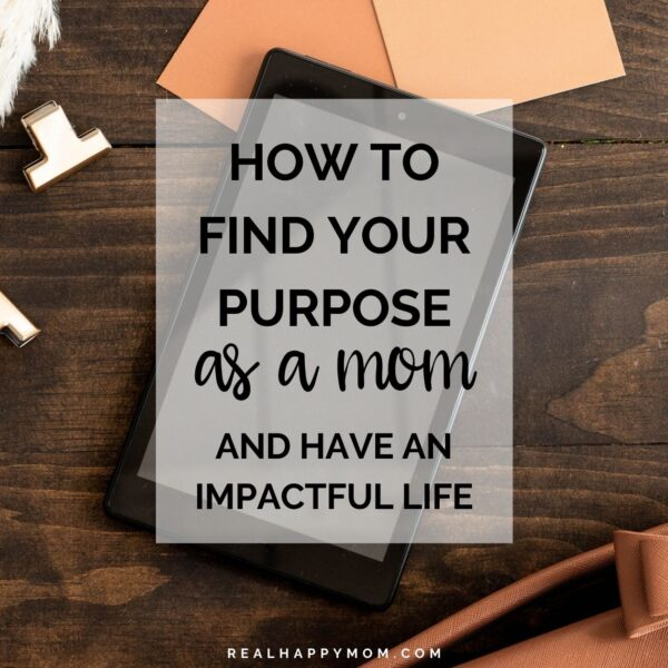 How to Find Your Purpose as a Mom and Have an Impactful Life