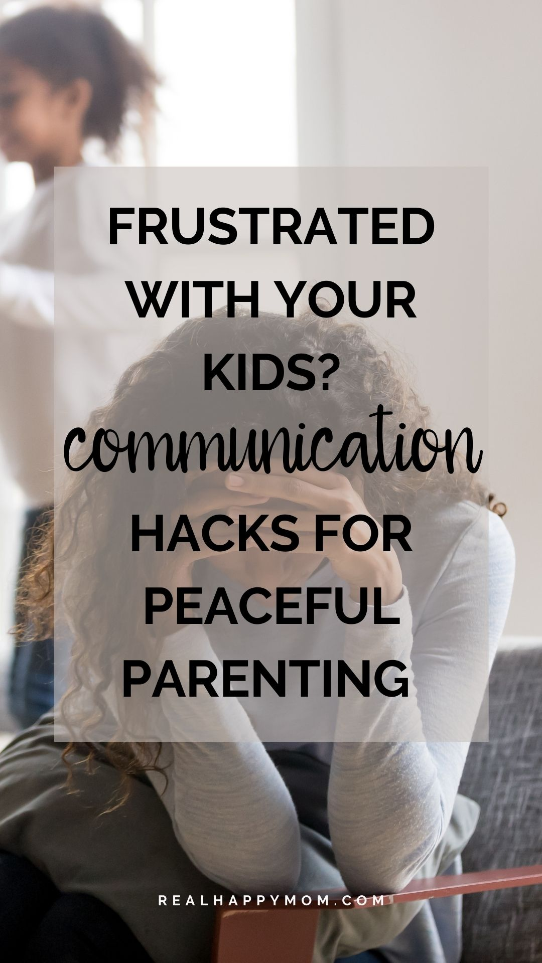 Frustrated with Your Kids? 3 Communication Hacks for Peaceful Parenting