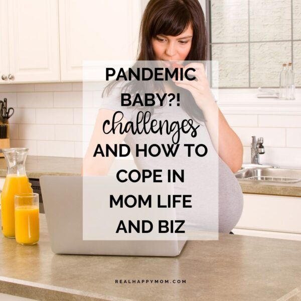 Pandemic Baby?! Challenges and How to Cope in Mom Life and Biz