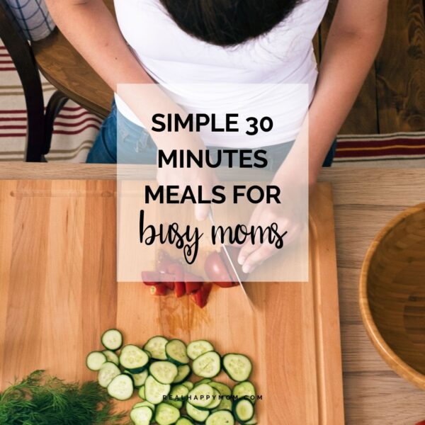 Simple 30 Minutes Meals for Busy Moms